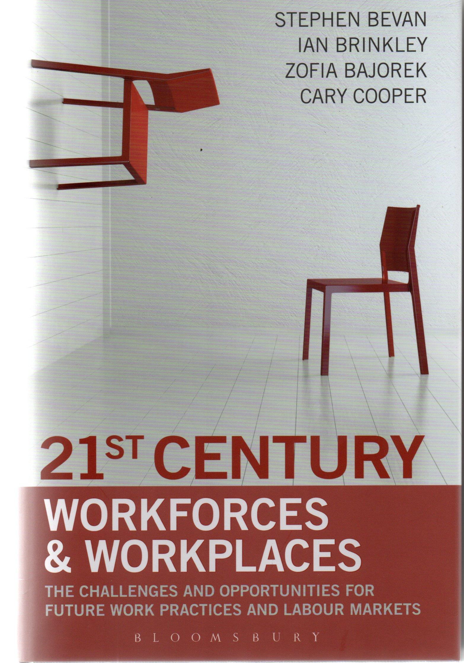 21st century workforces & workplaces / Stephen Bevan [et al.]