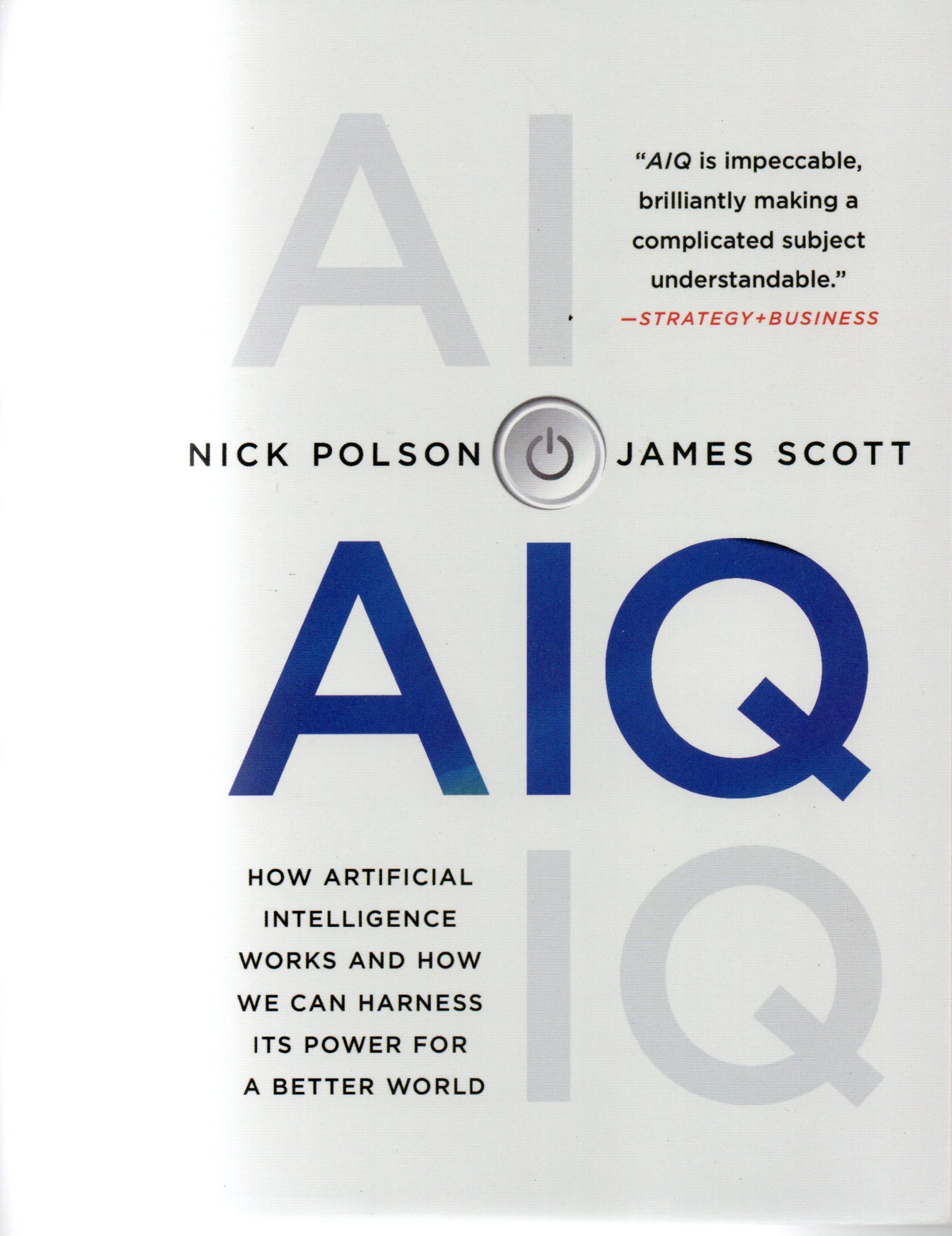 AIQ how artificial intelligence works and how we can harness its power for a better world / Nick Polson