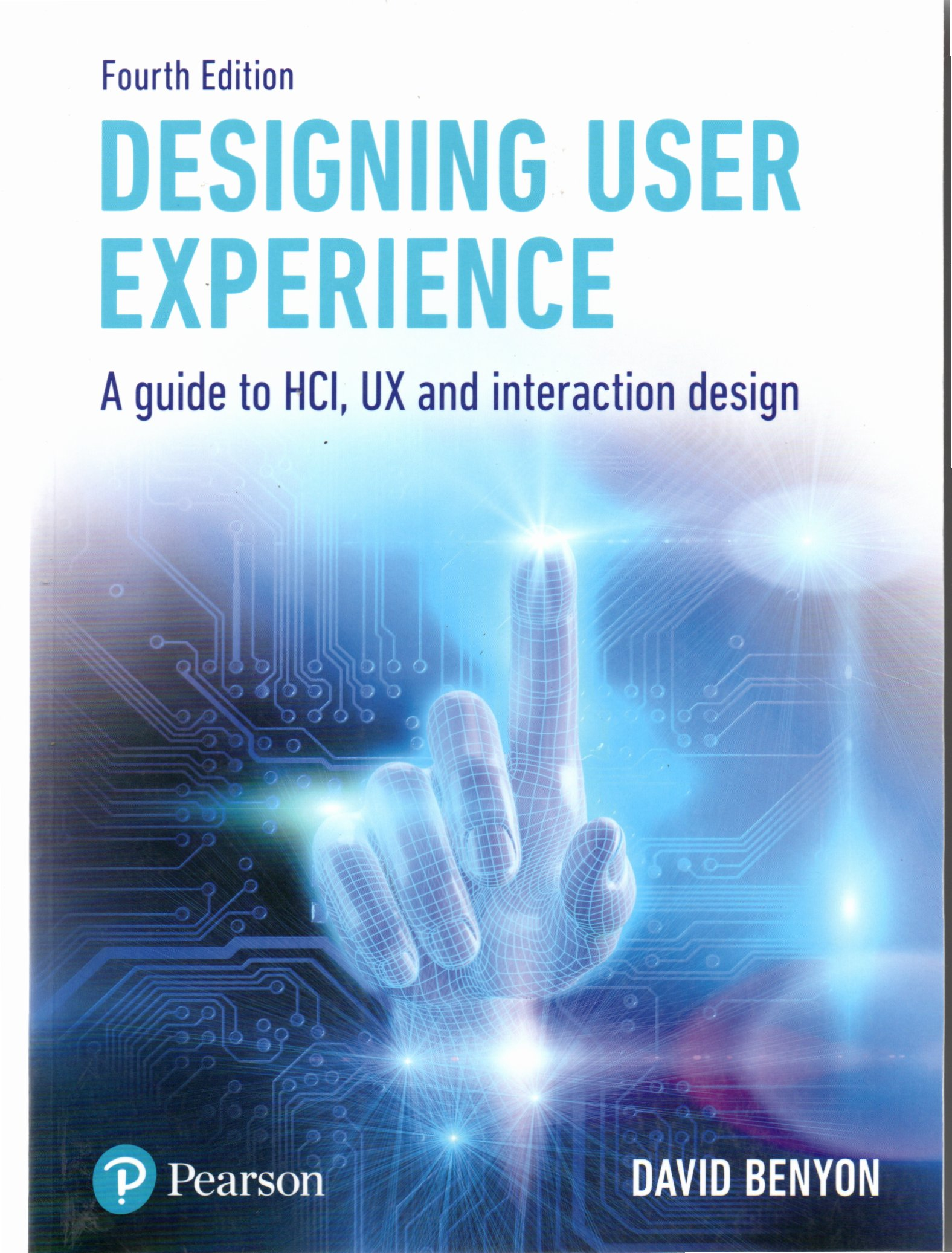 Designing user experience a guide to HCI, UX and interaction design / David Benyon