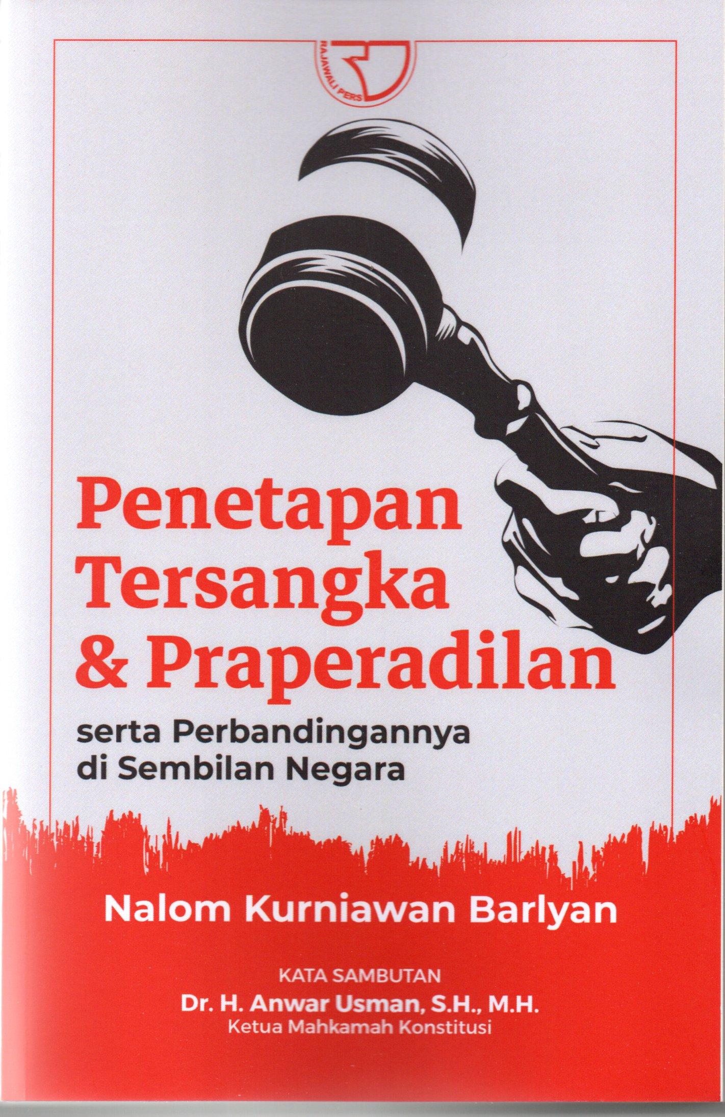 Penetapan tersangka & praperadilan serta perbandingan nya di sembilan negara / Nalom Kurniawan Barlyan