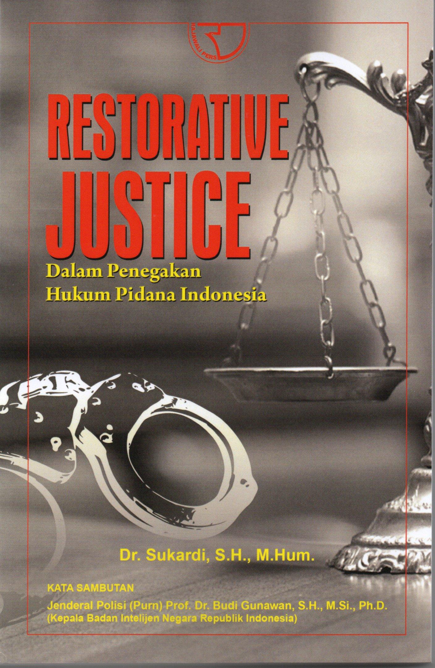 Restorative justice dalam penegakan  hukum pidana Indonesia / Sukardi